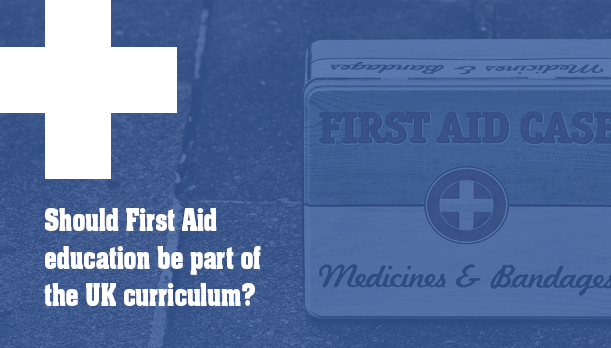 Should First Aid education be part of the UK Curriculum?